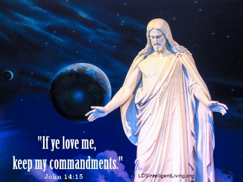 If ye love me, keep my commandments ldsintelligentliving.org